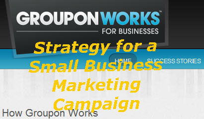 Groupon Works for Business logo with title: Strategy for a Small Business Marketing Campaign